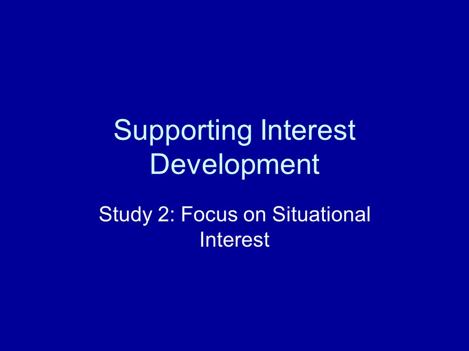 Supporting Interest Development Study 2: Focus on Situational Interest