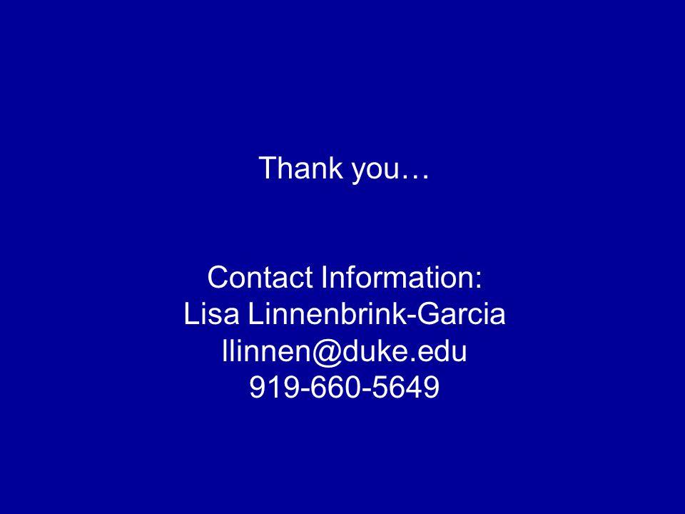 Thank you… Contact Information: Lisa Linnenbrink-Garcia llinnen@duke.edu 919-660-5649