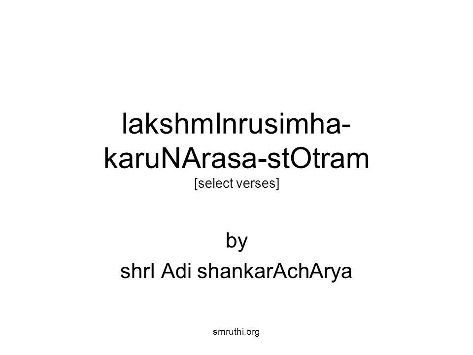 smruthi.org srImat-payOnidhi-nikEtana-cakrapANE bhOgIndra-bhOga-maNirAjita-puNyamUrtE| yOgeesha shAshvata sharaNya bhavAbdhipOta lakshmInrusimha mama dEhi karAvalambam|| 1 brahmEndra-rudra-marudarka-kirITa-kOTi- sanghaTTitAnghri-kamalAmalakAntikAnta| lakshmee-lasatkuca-sarOruha-rAjahamsa lakshmInrusimha mama dEhi karAvalambam || 2