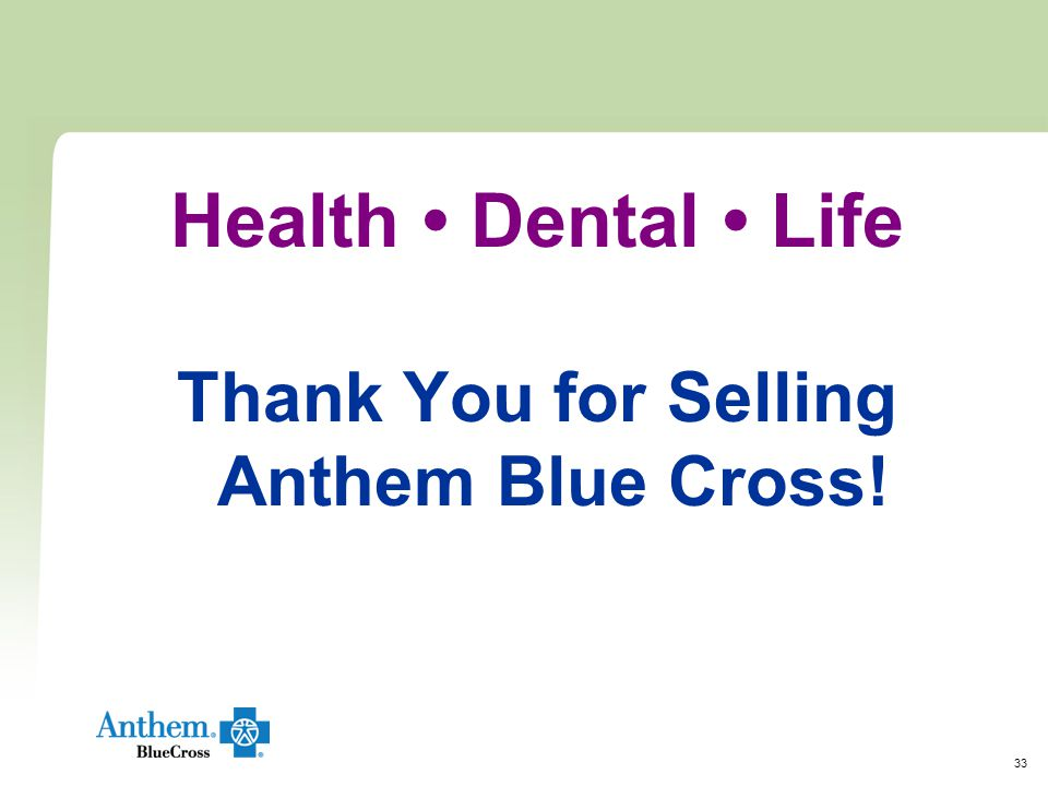 33 Health Dental Life Thank You for Selling Anthem Blue Cross!