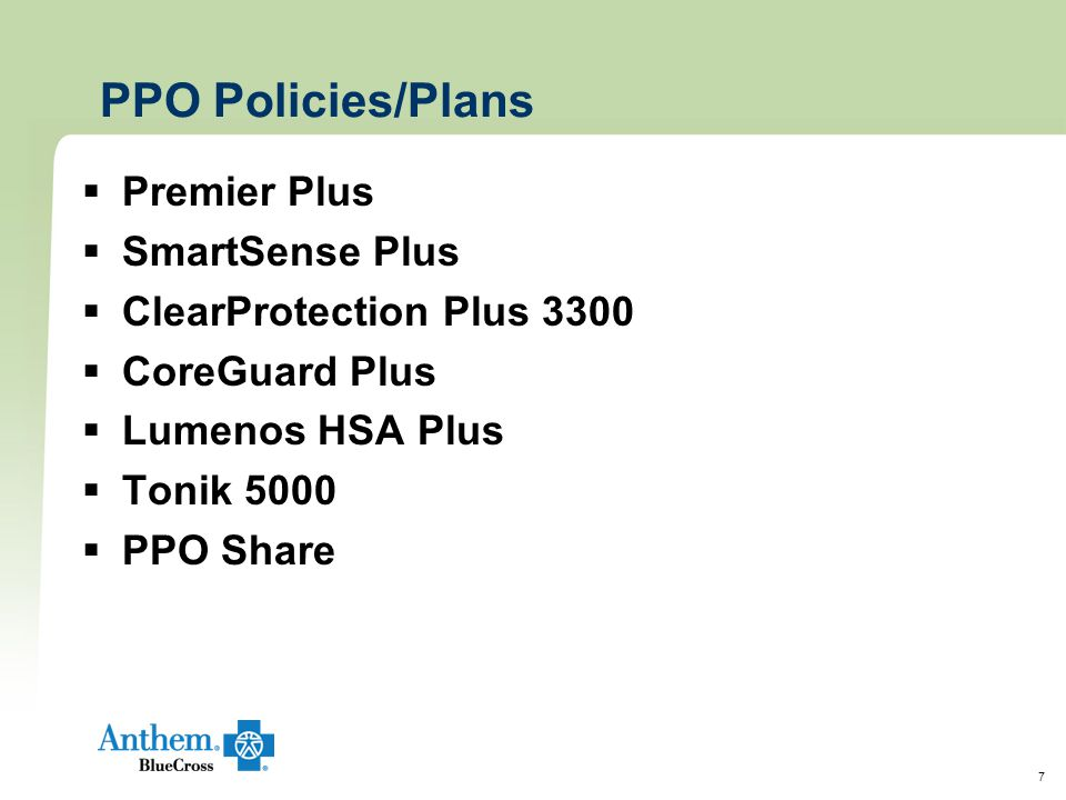 7 PPO Policies/Plans  Premier Plus  SmartSense Plus  ClearProtection Plus 3300  CoreGuard Plus  Lumenos HSA Plus  Tonik 5000  PPO Share