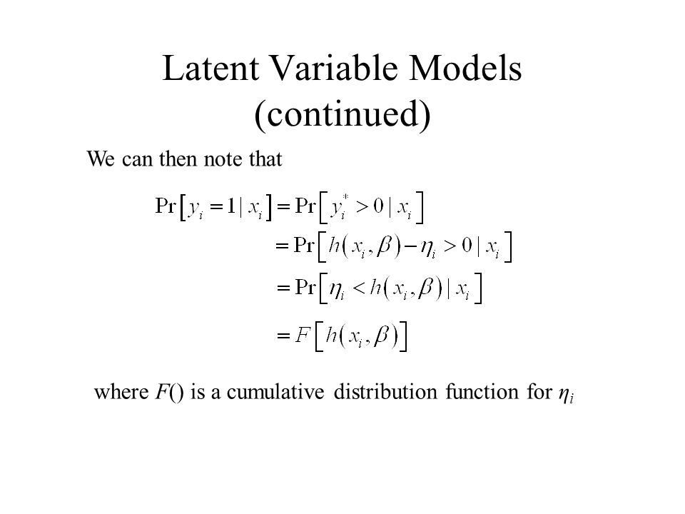 We can then note that Latent Variable Models (continued) where F() is a cumulative distribution function for η i