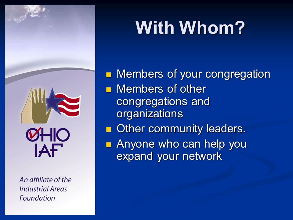 With Whom? Members of your congregation Members of your congregation Members of other congregations and organizations Members of other congregations a