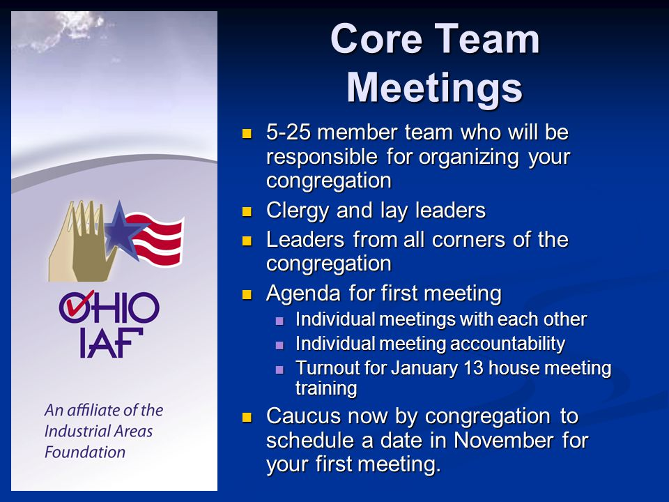 Core Team Meetings 5-25 member team who will be responsible for organizing your congregation 5-25 member team who will be responsible for organizing y