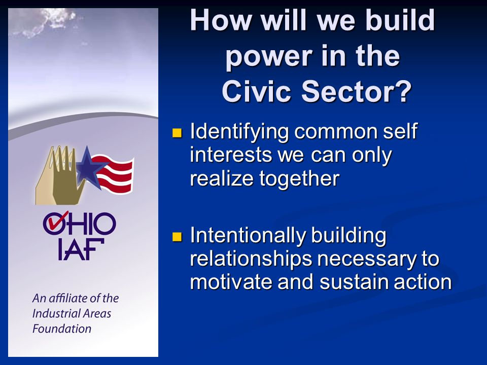 How will we build power in the Civic Sector? Identifying common self interests we can only realize together Identifying common self interests we can o