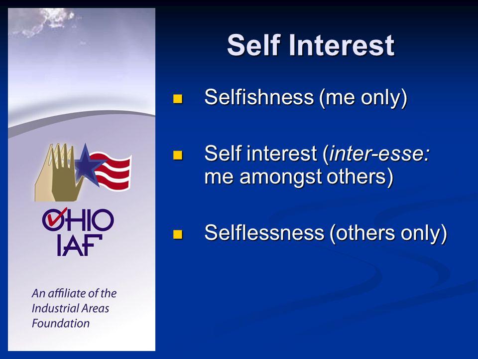 Self Interest Selfishness (me only) Selfishness (me only) Self interest (inter-esse: me amongst others) Self interest (inter-esse: me amongst others)