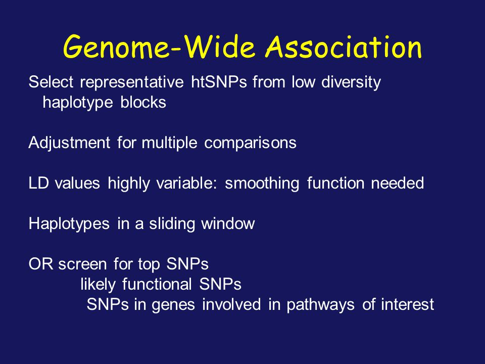 Genome-Wide Association Select representative htSNPs from low diversity haplotype blocks Adjustment for multiple comparisons LD values highly variable