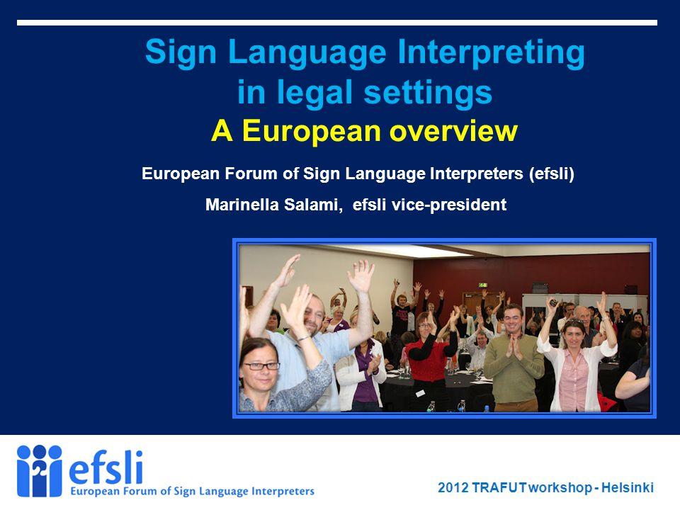 February 2012 www.efsli.org Sign Language Interpreting in legal settings A European overview European Forum of Sign Language Interpreters (efsli) Marinella Salami, efsli vice-president