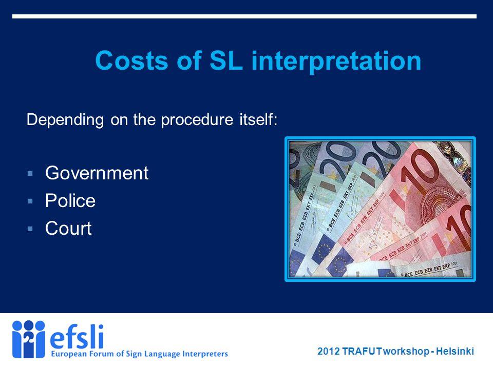 February 2012 www.efsli.org Costs of SL interpretation Depending on the procedure itself:  Government  Police  Court