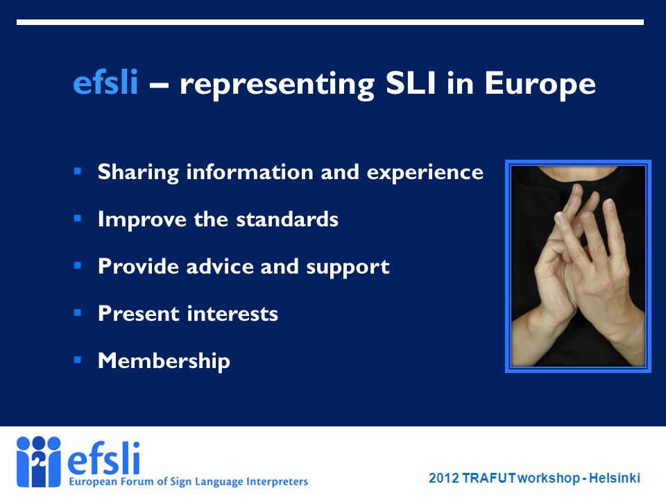 February 2012 www.efsli.org efsli – representing SLI in Europe  Sharing information and experience  Improve the standards  Provide advice and support  Present interests  Membership