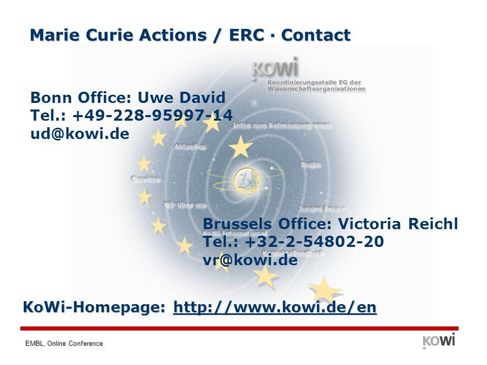 EMBL, Online Conference Marie Curie Actions / ERC · Contact Bonn Office: Uwe David Tel.: +49-228-95997-14 ud@kowi.de KoWi-Homepage: http://www.kowi.de/en Brussels Office: Victoria Reichl Tel.: +32-2-54802-20 vr@kowi.de
