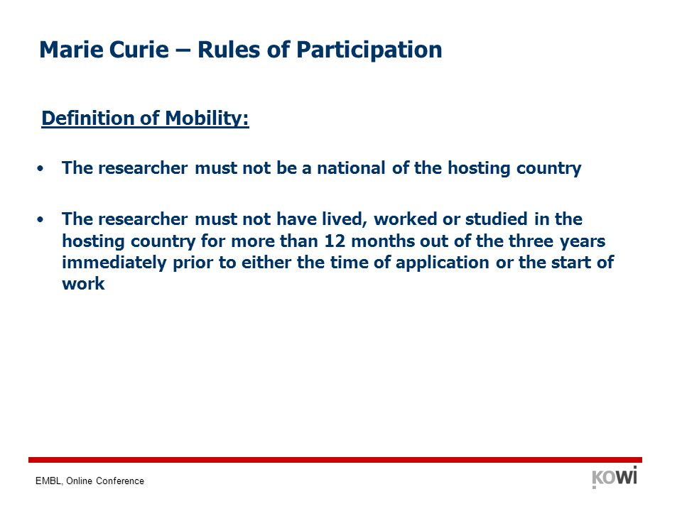 EMBL, Online Conference Marie Curie – Rules of Participation Definition of Mobility: The researcher must not be a national of the hosting country The