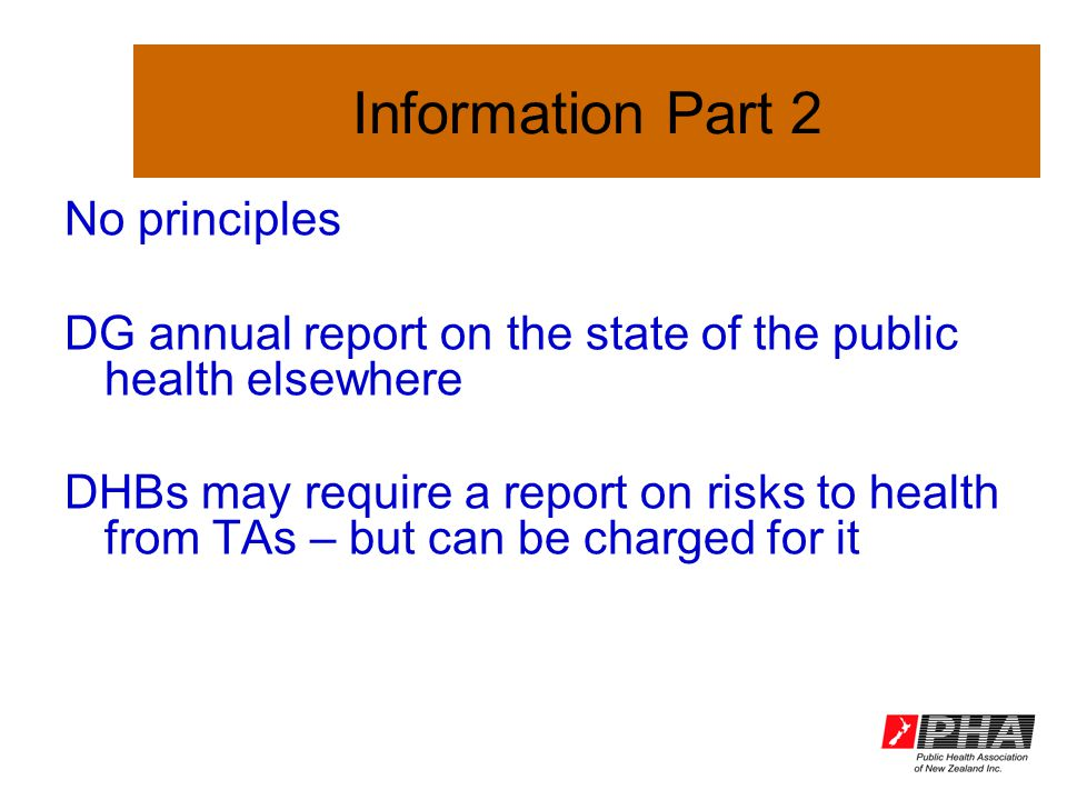 Information Part 2 No principles DG annual report on the state of the public health elsewhere DHBs may require a report on risks to health from TAs – but can be charged for it
