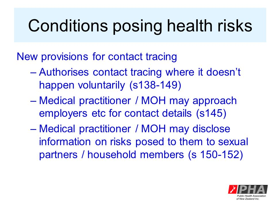 Conditions posing health risks New provisions for contact tracing –Authorises contact tracing where it doesn't happen voluntarily (s138-149) –Medical