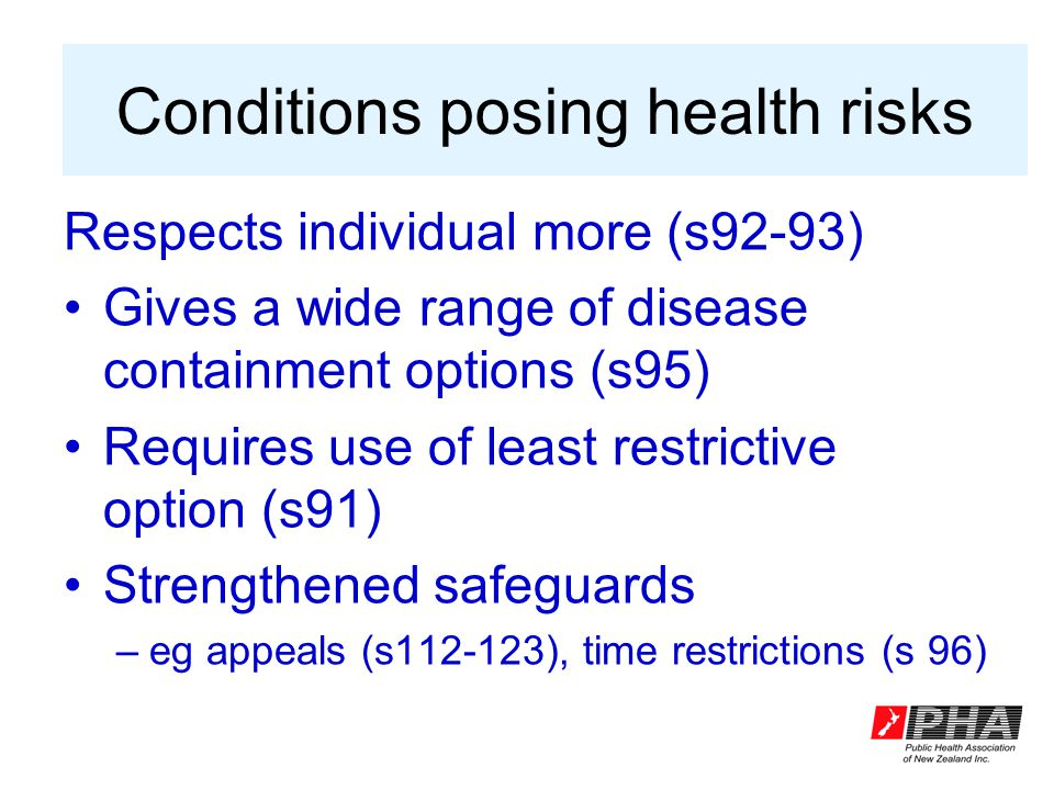 Conditions posing health risks Respects individual more (s92-93) Gives a wide range of disease containment options (s95) Requires use of least restric