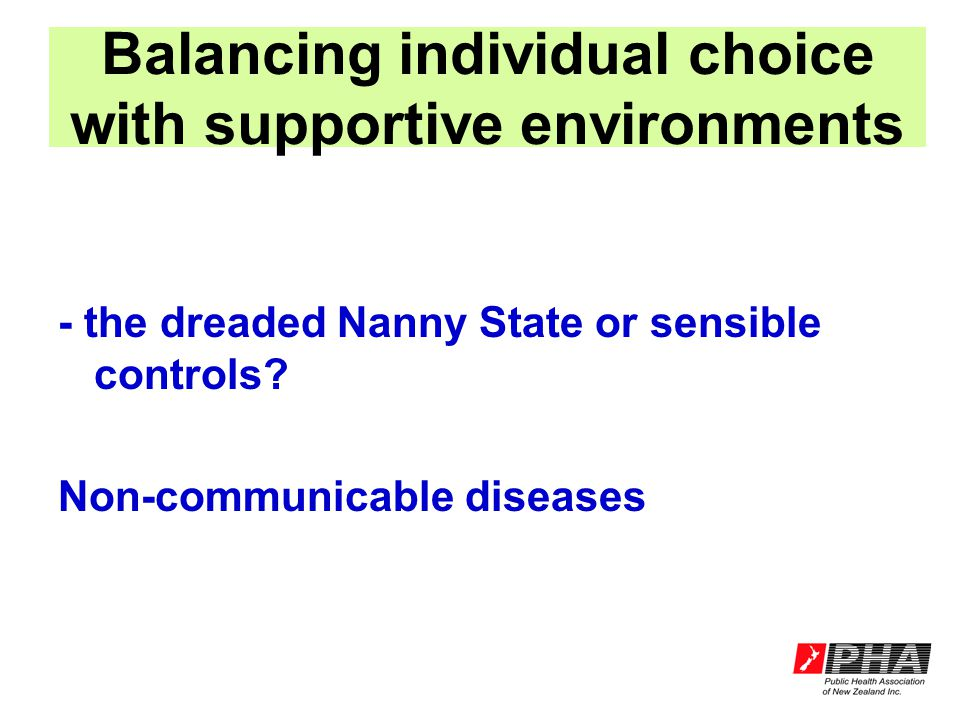 Balancing individual choice with supportive environments - the dreaded Nanny State or sensible controls? Non-communicable diseases