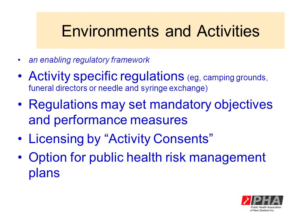 Environments and Activities an enabling regulatory framework Activity specific regulations (eg, camping grounds, funeral directors or needle and syrin