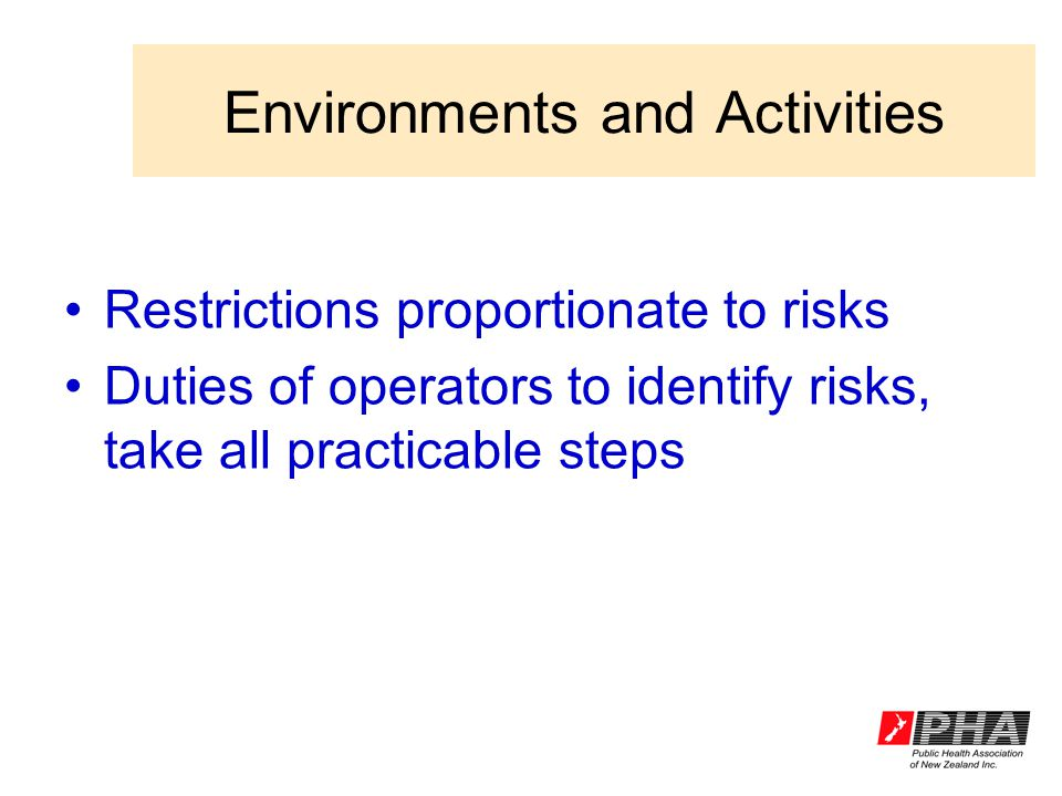 Environments and Activities Restrictions proportionate to risks Duties of operators to identify risks, take all practicable steps