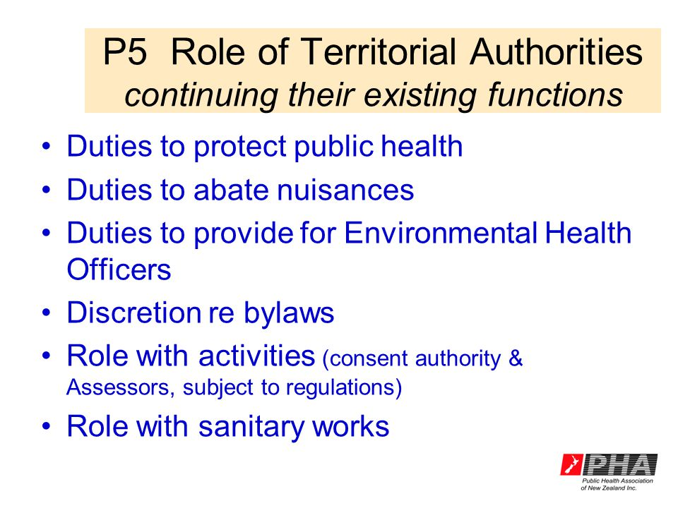 P5Role of Territorial Authorities continuing their existing functions Duties to protect public health Duties to abate nuisances Duties to provide for