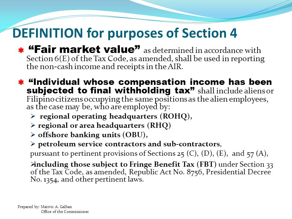 "Prepared by: Marivic A. Galban Office of the Commissioner DEFINITION for purposes of Section 4  ""Fair market value"" as determined in accordance with"