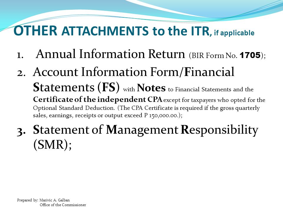 Prepared by: Marivic A. Galban Office of the Commissioner OTHER ATTACHMENTS to the ITR, if applicable 1. Annual Information Return (BIR Form No. 1705