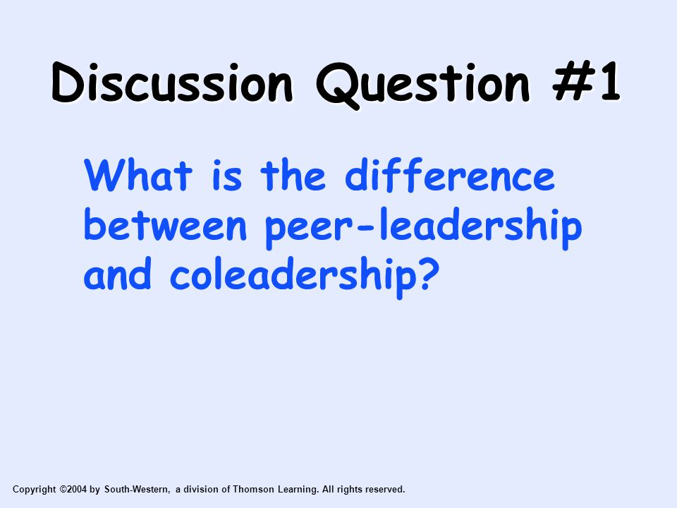 Copyright ©2004 by South-Western, a division of Thomson Learning. All rights reserved. Discussion Question #1 What is the difference between peer-lead