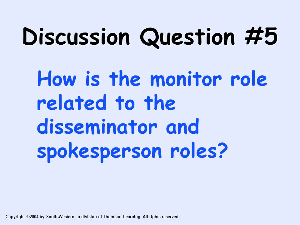 Copyright ©2004 by South-Western, a division of Thomson Learning. All rights reserved. Discussion Question #5 How is the monitor role related to the d