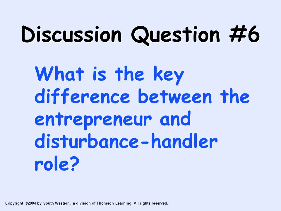 Copyright ©2004 by South-Western, a division of Thomson Learning. All rights reserved. Discussion Question #6 What is the key difference between the e