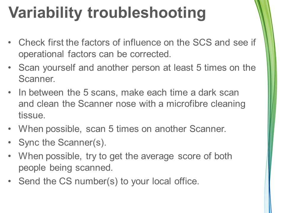 Variability troubleshooting Check first the factors of influence on the SCS and see if operational factors can be corrected. Scan yourself and another