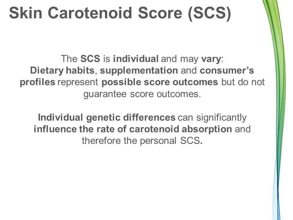 Skin Carotenoid Score (SCS) The SCS is individual and may vary: Dietary habits, supplementation and consumer's profiles represent possible score outco