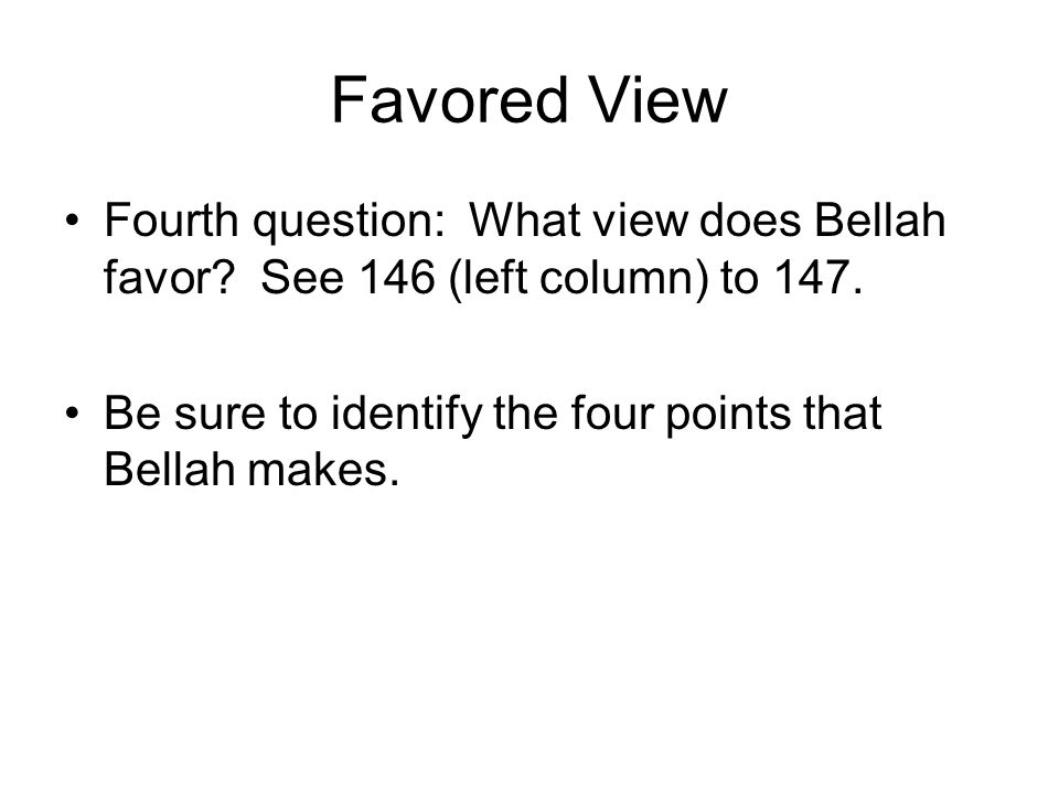 Favored View Fourth question: What view does Bellah favor.