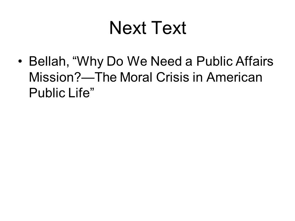 Next Text Bellah, Why Do We Need a Public Affairs Mission —The Moral Crisis in American Public Life