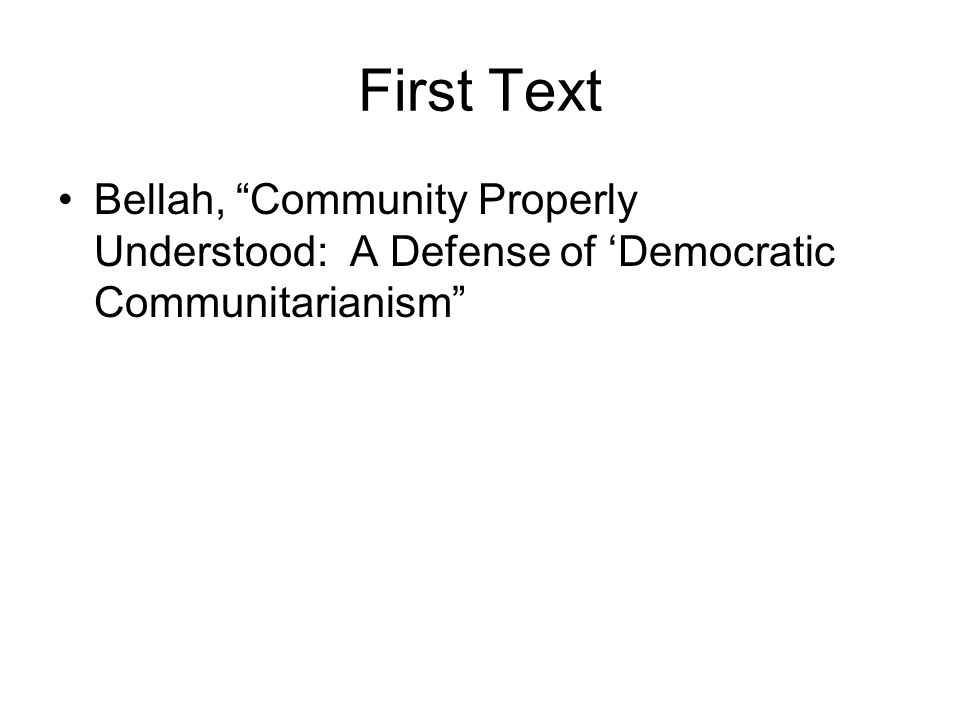 First Text Bellah, Community Properly Understood: A Defense of 'Democratic Communitarianism