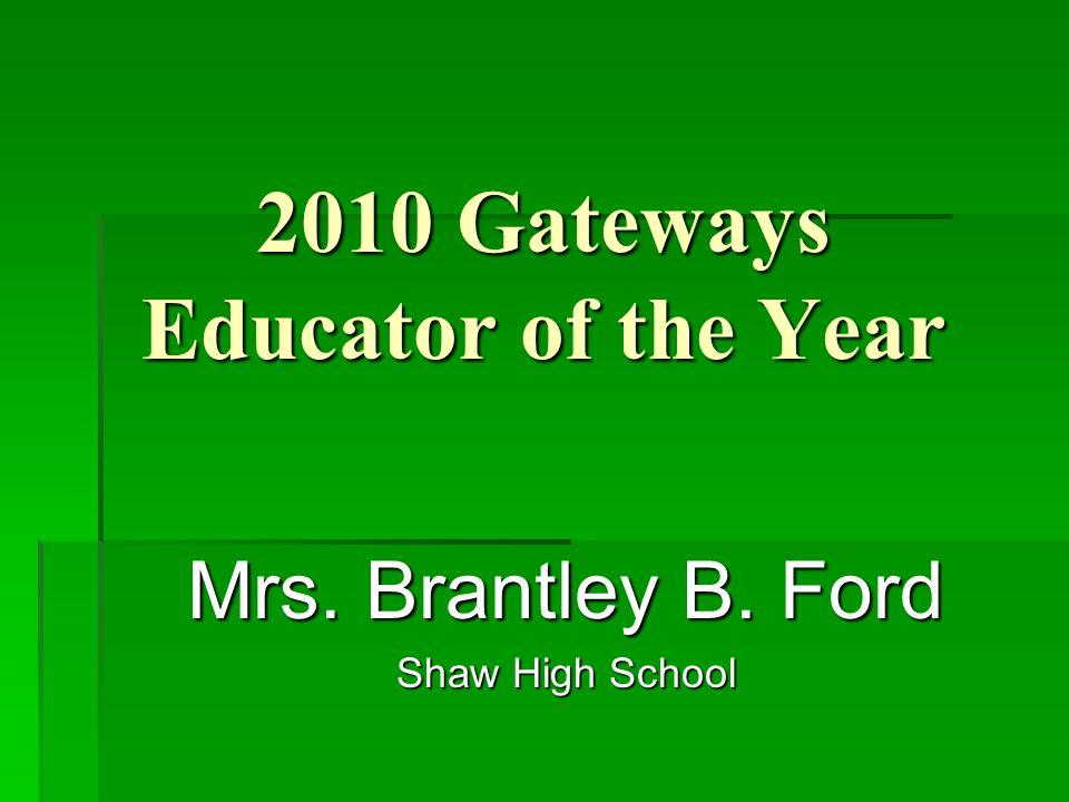 2010 Gateways Educator of the Year Mrs. Brantley B. Ford Shaw High School