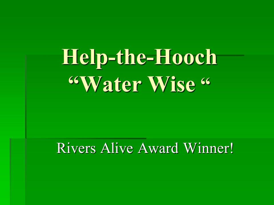 """Help-the-Hooch """"Water Wise """" Rivers Alive Award Winner!"""