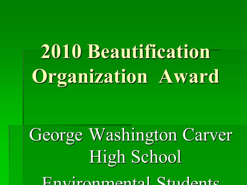 2010 Beautification Organization Award George Washington Carver High School Environmental Students
