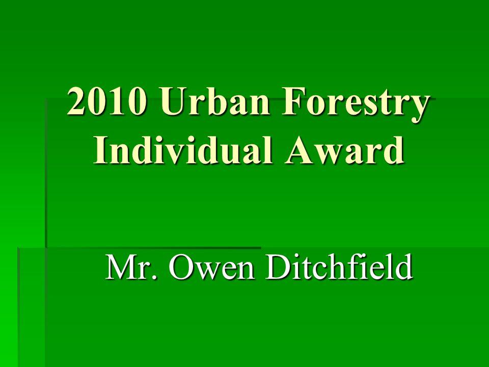 2010 Urban Forestry Individual Award Mr. Owen Ditchfield