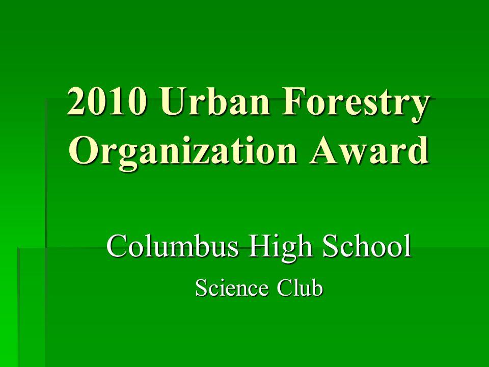 2010 Urban Forestry Organization Award Columbus High School Science Club