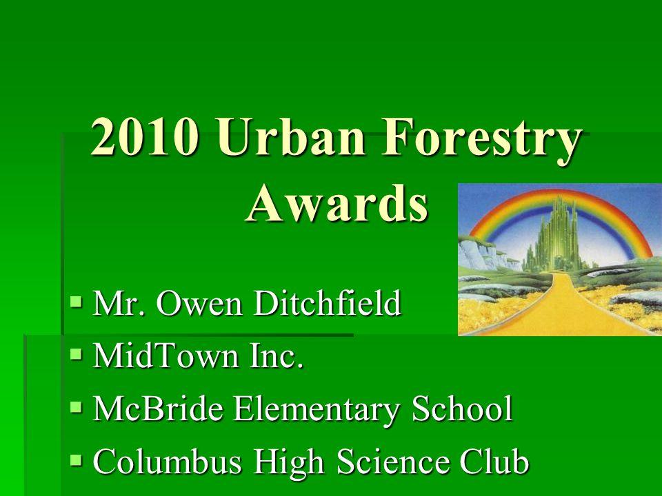 2010 Urban Forestry Awards  Mr. Owen Ditchfield  MidTown Inc.  McBride Elementary School  Columbus High Science Club