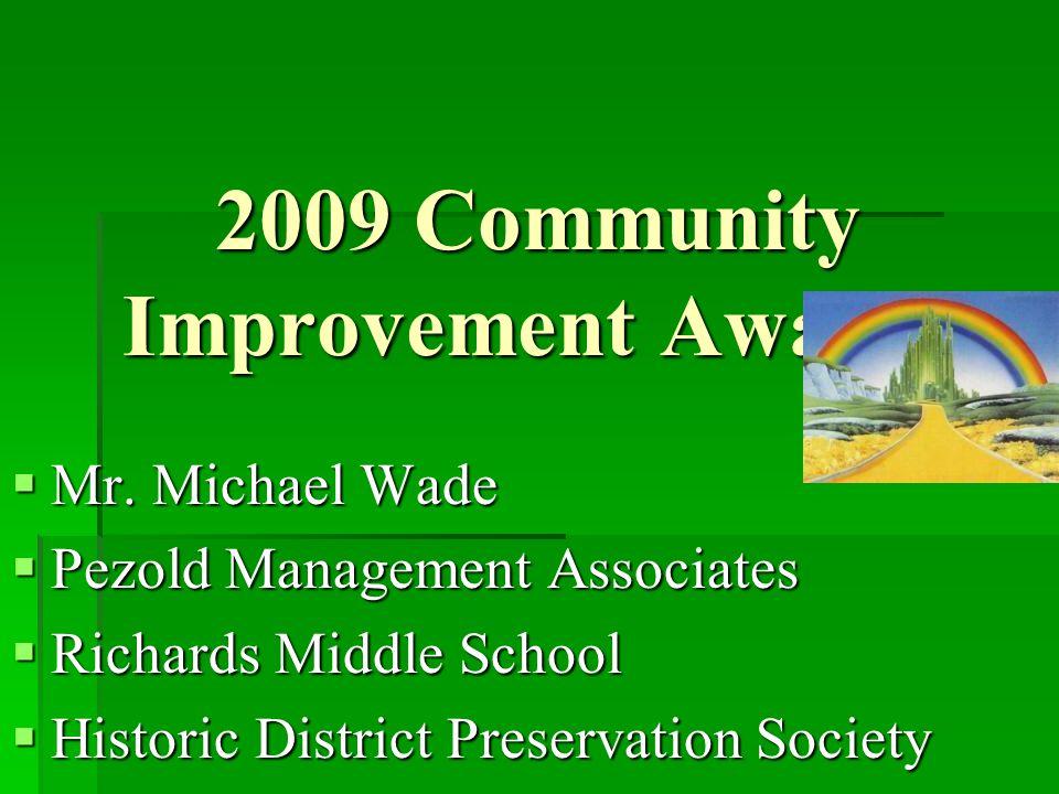 2009 Community Improvement Awards  Mr. Michael Wade  Pezold Management Associates  Richards Middle School  Historic District Preservation Society