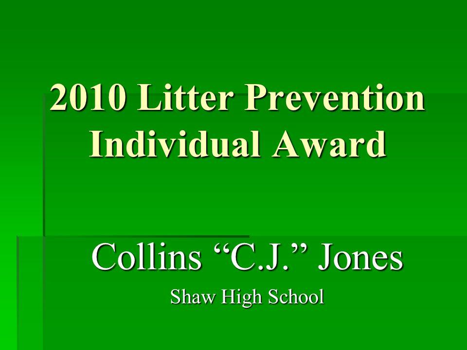 "2010 Litter Prevention Individual Award Collins ""C.J."" Jones Shaw High School"