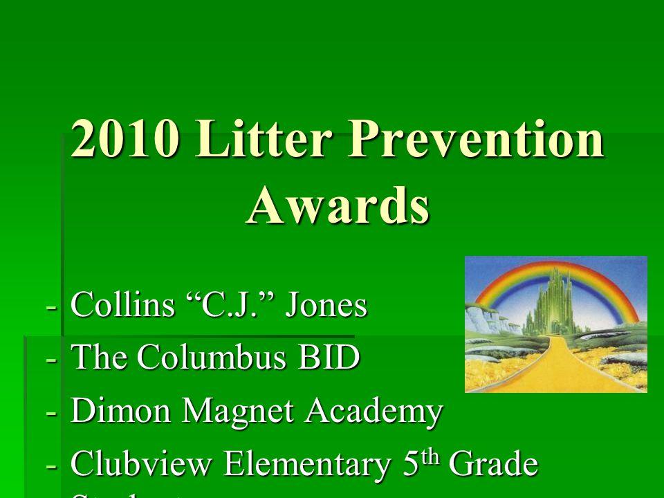 "2010 Litter Prevention Awards -Collins ""C.J."" Jones -The Columbus BID -Dimon Magnet Academy -Clubview Elementary 5 th Grade Students"