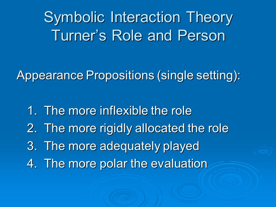 Symbolic Interaction Theory Turner's Role and Person Appearance Propositions (single setting): 1.