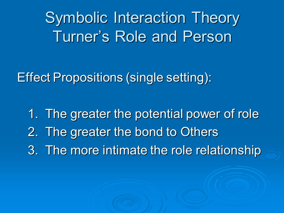 Symbolic Interaction Theory Turner's Role and Person Effect Propositions (single setting): 1.