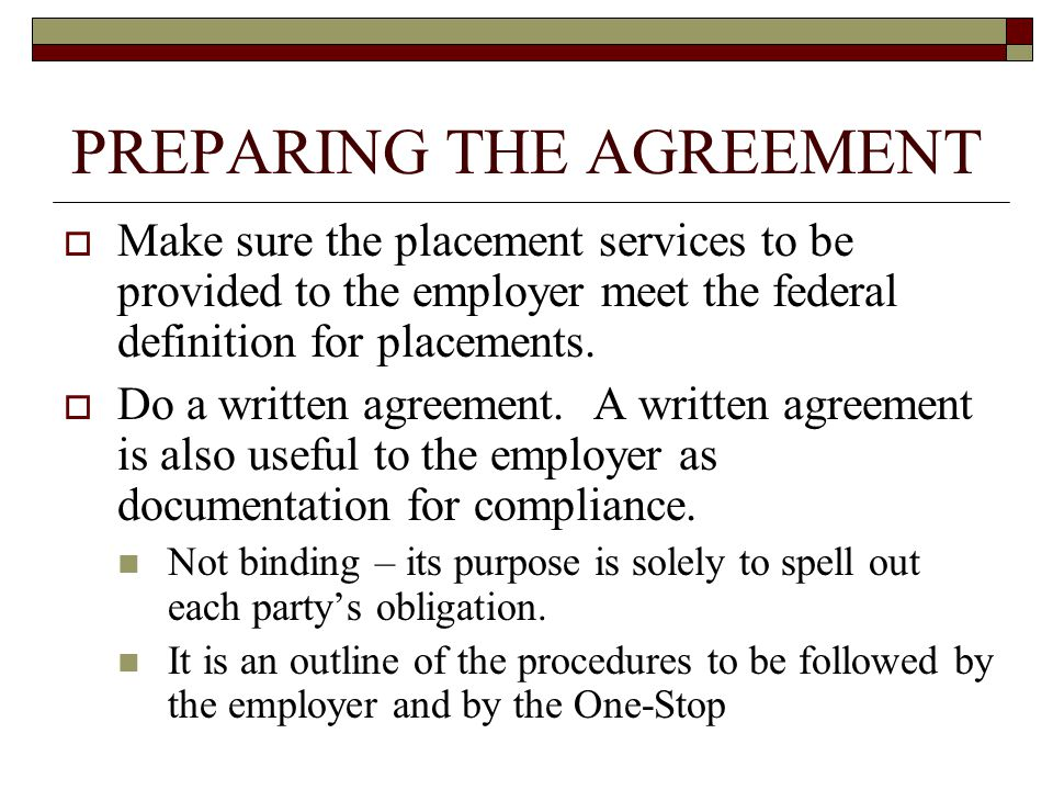 PREPARING THE AGREEMENT  Make sure the placement services to be provided to the employer meet the federal definition for placements.