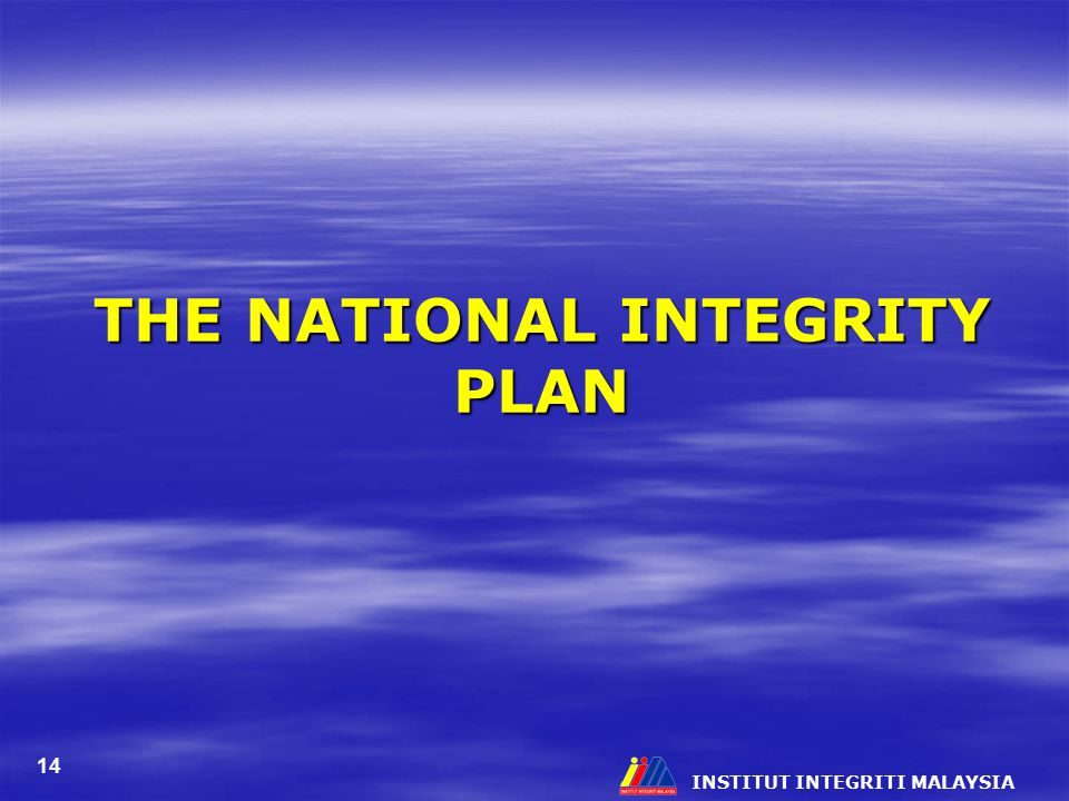 INSTITUT INTEGRITI MALAYSIA 14 THE NATIONAL INTEGRITY PLAN