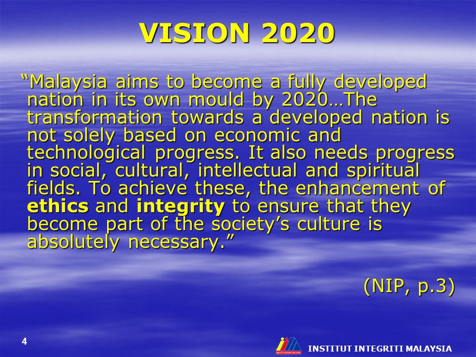 4 VISION 2020 Malaysia aims to become a fully developed nation in its own mould by 2020…The transformation towards a developed nation is not solely based on economic and technological progress.