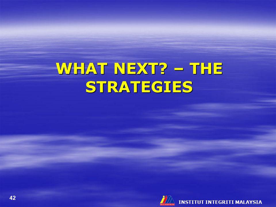 INSTITUT INTEGRITI MALAYSIA 42 WHAT NEXT? – THE STRATEGIES