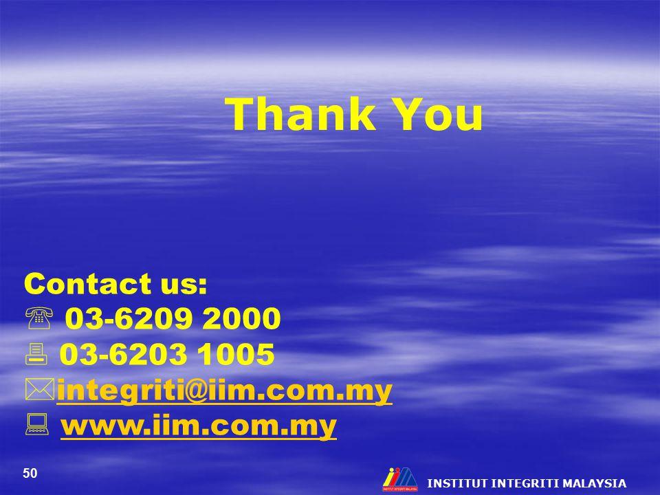 INSTITUT INTEGRITI MALAYSIA 50 Thank You Contact us:  03-6209 2000  03-6203 1005  integriti@iim.com.my integriti@iim.com.my  www.iim.com.mywww.iim.com.my