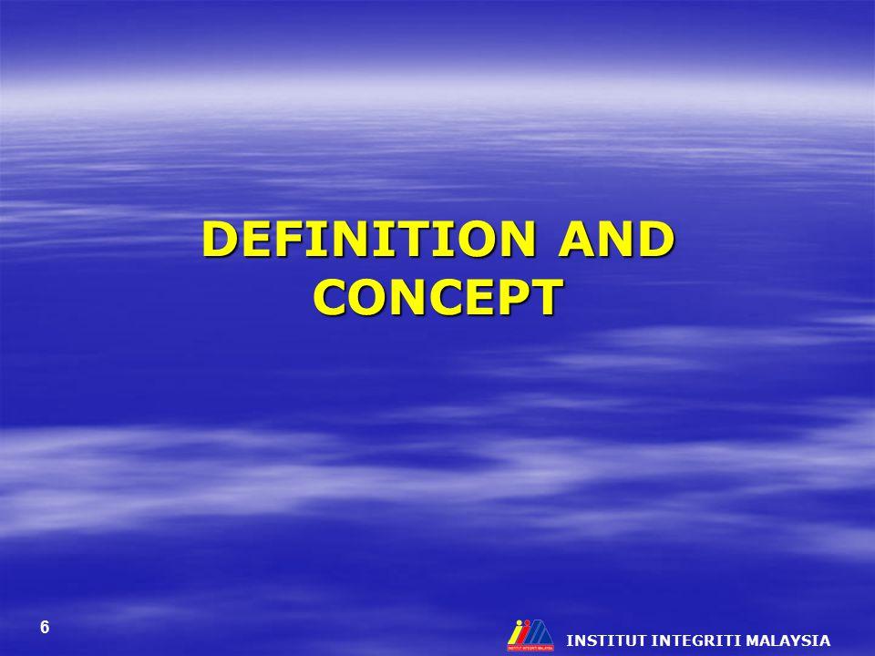 INSTITUT INTEGRITI MALAYSIA 6 DEFINITION AND CONCEPT